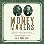 The Money Makers: How Roosevelt and Keynes Ended the Depression, Defeated Fascism, and Secured a Prosperous Peace | Eric Rauchway