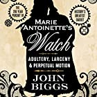 Marie Antoinette's Watch: Adultery, Larceny, & Perpetual Motion Hörbuch von John Biggs Gesprochen von: Rick Barr
