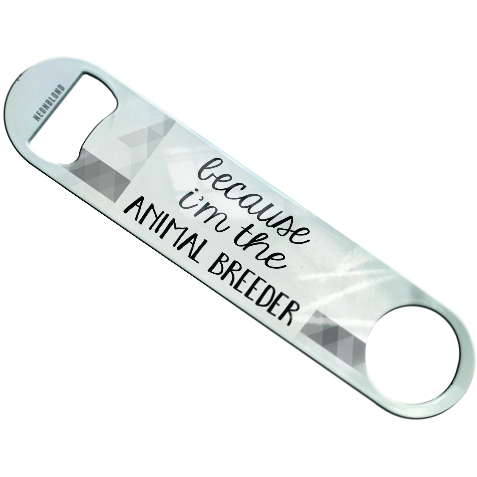 NEONBLOND Because I'm The Animal Breeder Funny Saying Flat Beer Bottle Opener Heavy Duty Bartender