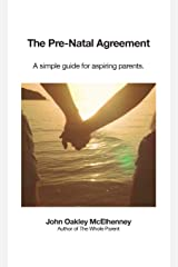 The Pre-Natal Agreement: A simple guide for aspiring parents. Paperback