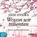 Wovon wir träumten Hörbuch von Julie Otsuka Gesprochen von: Ulrike Hübschmann