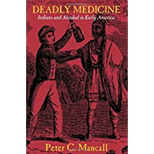 Deadly Medicine: Indians and Alcohol in Early America