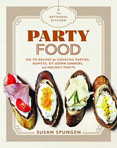 Artisanal Cocktails - The Artisanal Kitchen: Party Food: Go-To Recipes for Cocktail Parties, Buffets, Sit-Down Dinners, and Holiday Feasts
