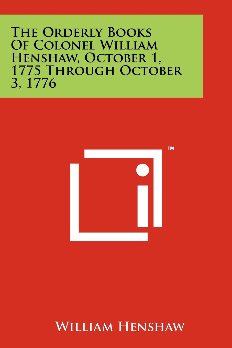 Download The Orderly Books of Colonel William Henshaw, October 1, 1775 Through October 3, 1776 PDF