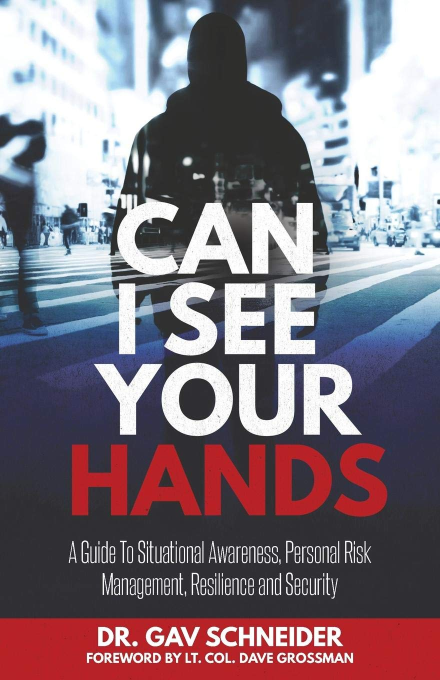 Can I See your Hands: A Guide To Situational Awareness, Personal Risk  Management, Resilience and Security: Gavriel Schneider: 9781627341844:  Amazon.com: ...