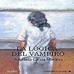 La lógica del vampiro [The Logic of the Vampire] | Adelaida García Morales