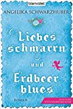 Liebesschmarrn und Erdbeerblues: Roman