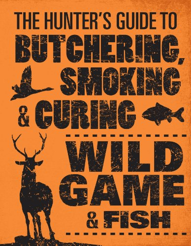 The Hunter's Guide to Butchering, Smoking, and Curing Wild Game and Fish by [Hasheider, Philip]