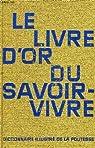 Le livre d'or du savoir-vivre, dictionnaire illustre de la politesse par Collectif