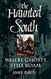 The Haunted South: Where Ghosts Still Roam