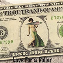 Love for a Dollar by Troutband (2013-05-04)