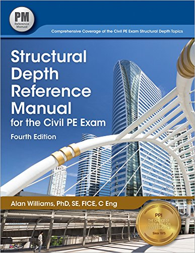 Structural Depth Reference Manual for the Civil PE Exam, 4th ed.