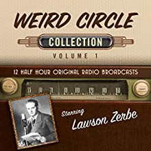 The Weird Circle, Collection 1 Radio/TV Program Auteur(s) :  Black Eye Entertainment Narrateur(s) :  full cast