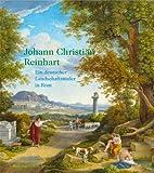 Johann Christian Reinhart: Ein deutscher Landschaftsmaler in Rom