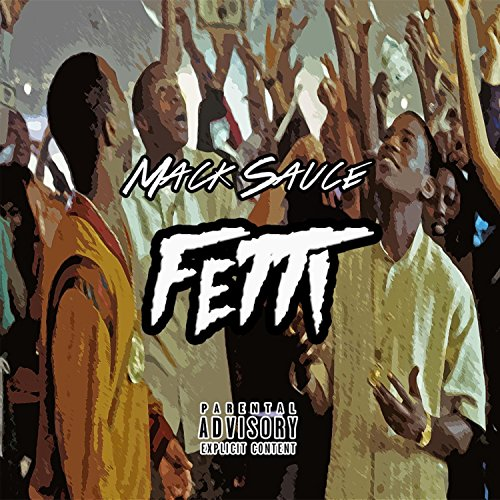 Fetti [Explicit] By Mack Sauce On Amazon Music