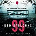 99 Red Balloons Audiobook by Elisabeth Carpenter Narrated by Sarah Ovens, Victoria Riley, Maggie Ollerenshaw, Dean Williamson, Paul Tyreman