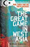 img - for The Great Game in West Asia: Iran, Turkey and the South Caucasus book / textbook / text book