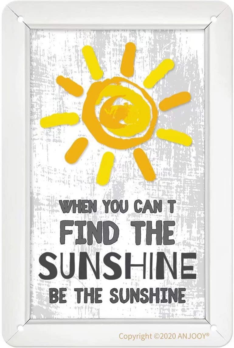 """ANJOOY Tin Signs Vintage - When You Can't Find The Sunshine Be The Sunshine - Metal Sign for Bedroom Cafe Home Bar Pub Coffee Beer Kitchen Bathroom Door Garden Funny Wall Decor Art 8""""x12"""""""