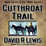 Cutthroat Trail: The Trail Series, Book 7 | David R. Lewis