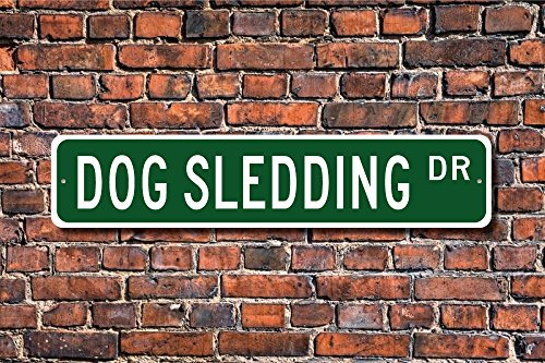 Dog Sledding Dog Sledding Sign Dog Sledding Fan Dog Sledding Gift Dog Pulled sleds sled Racing Custom Street Sign Quality Metal Sign
