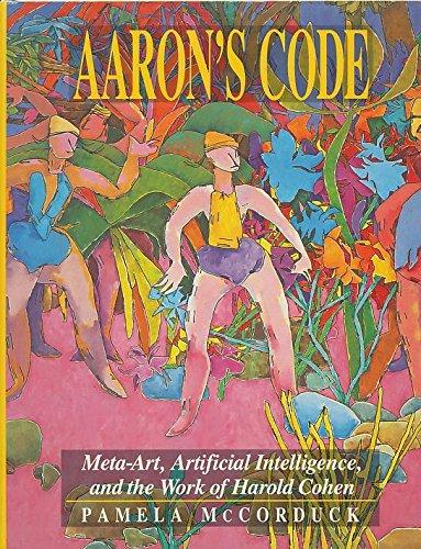 Aaron's Code: Meta-Art, Artificial Intelligence and the Work of Harold Cohen -