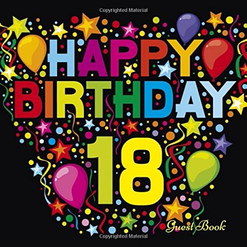 Happy 18th Birthday Guest Book: Message log for family and friends To Sign In Comment and Express Their Wishes (Celebrations Guest)