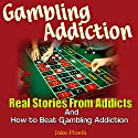 Gambling Addiction: Real Stories from Addicts and How to Beat Gambling Addiction Audiobook by Jake Ploeth Narrated by James Robert Killavey