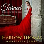 Turned: Their Vampire Princess, Book 3 | Harlow Thomas,Anastasia James