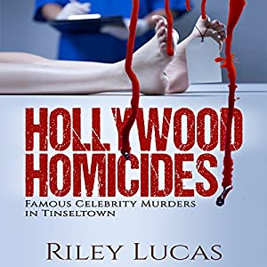 Hollywood Homicides: Famous Celebrity Murders in Tinseltown Audiobook