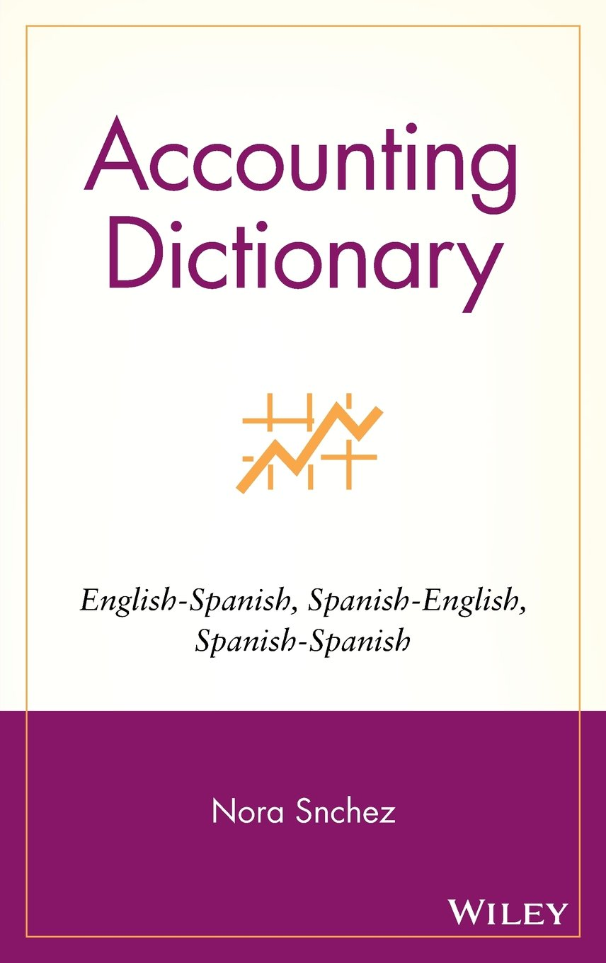 Accounting Dictionary: English-Spanish, Spanish-English, Spanish-Spanish by Wiley