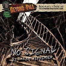 No Signal: Tales from Beyond the Pale: Season 4 Radio/TV Program Auteur(s) : Larry Fessenden Narrateur(s) : Larry Fessenden, Clay McLeod Chapman, Samuel Zimmerman, Roxanne Benjamin