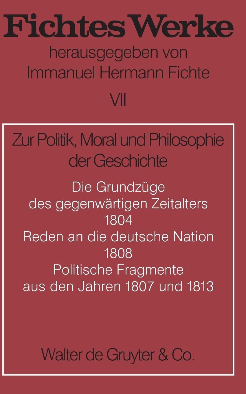 Johann G. Fichte: Werke: Werke, 11 Bde., Bd.7, Zur Politik, Moral und Philosophie der Geschichte.