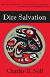 Dire Salvation, Charles B. Neff, 193473375X