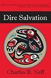 Dire Salvation, Charles B. Neff, 193473375X
