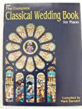 img - for Complete Classical Wedding Book for Piano - Piano Solo book / textbook / text book