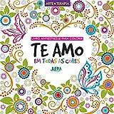 capa de Te Amo em Todas as Cores. Livro Antiestresse Para Colorir e Relaxar - Formato Convencional