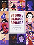img - for Bygone Badass Broads: 52 Forgotten Women Who Changed the World book / textbook / text book