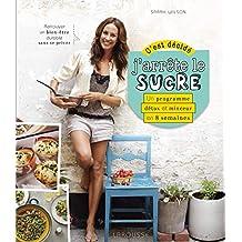 C'est décidé, j'arrête le sucre ! (Hors collection Cuisine) (French Edition)