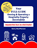 Your Full Guide to Owning & Operating a Hospitality Property – Successfully: Independent Hotel, Resort, Inn or Bed & Breakfast