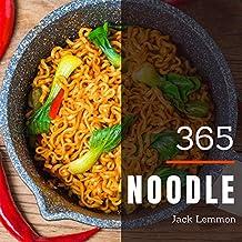 Noodle 365 : Enjoy 365 Days With Amazing Noodle Recipes In Your Own Noodle Cookbook! (Ramen Noodle Cookbook, Japanese Noodle Cookbook, Zucchini Noodles ... Chicken Noodle Soup Cookbook) [Book 1]