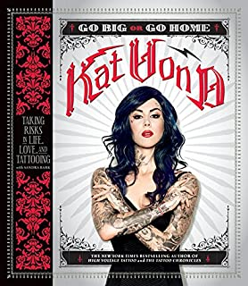 205e22a90 Go Big or Go Home: Taking Risks in Life, Love, and Tattooing. Go Big or Go  Home: Taking Risks in Life, Love, and Tattooing · Kat Von D