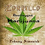 Zorrillo: Bootlegged Marijuana | Johnny Simonich