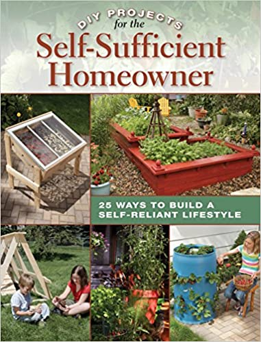 Diy Projects For The Self Sufficient Homeowner 25 Ways To Build A