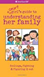 A Smart Girl's Guide to Understanding Her Family: Feelings, Fighting & Figuring It Out (American Girl)