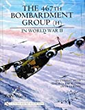The 467th Bombardment Group (H) in World War II: in Combat with the B-24 Liberator over Europe (Schiffer Military History Book)