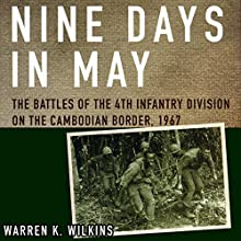 Nine Days in May: The Battles of the 4th Infantry Division on the Cambodian Border, 1967 Audiobook by Warren K. Wilkins Narrated by Richard Peterson