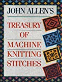 John Allen's Treasury of Machine Knitting Stitches