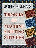 machine knitting stitches - John Allen's Treasury of Machine Knitting Stitches