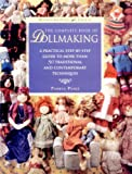 The Complete Book of Dollmaking: A Practical Step-by-Step Guide to More Than 50 Traditional and Contemporary Techniques (Watson-Guptill Crafts)