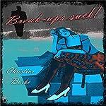 Break-Ups Suck! | Christine Burke